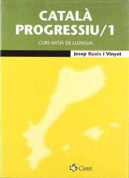CATALÀ PROGRESSIU /1                                                            CURS MITJÀ DE L