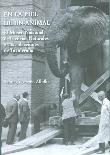 EN LA PIEL DE UNA ANIMAL : EL MUSEO NACIONAL DE CIENCIAS NATURALES Y SUS COLECCIONES DE TAXIDER