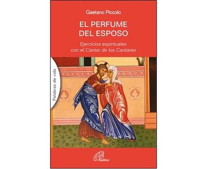EL PERFUME DEL ESPOSO. EJERCICIOS ESPIRITUALES CON EL CANTAR DE LOS CANTARES