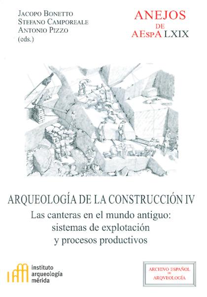 ARQUEOLOGÍA DE LA CONSTRUCCIÓN IV : LAS CANTERAS EN EL MUNDO ANTIGUO : SISTEMAS DE EXPLOTACIÓN