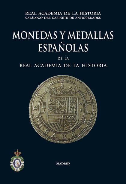 MONEDAS Y MEDALLAS ESPAÑOLAS DE LA REAL ACADEMIA DE LA HISTORIA