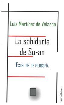 LA SABIDURÍA DE SU-AN. ESCRITOS DE FILOSOFÍA