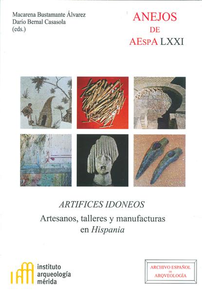 ARTÍFICES IDÓNEOS : ARTESANOS, TALLERES Y MANUFACTURAS EN HISPANIA