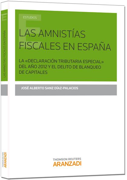 LAS AMNISTÍAS FISCALES EN ESPAÑA : LA «DECLARACIÓN TRIBUTARIA ESPECIAL» DEL AÑO 2012 Y EL DELIT