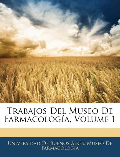TRABAJOS DEL MUSEO DE FARMACOLOGÍA, VOLUME 1