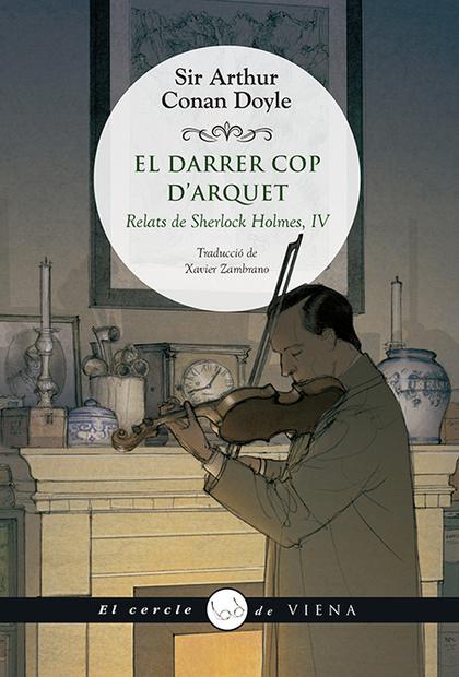 EL DARRER COP D´ARQUET. RELATS DE SHERLOCK HOLMES, IV