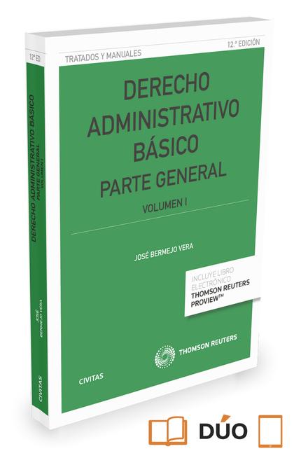 DERECHO ADMINISTRATIVO BÁSICO.  VOLUMEN I (PAPEL + E-BOOK). PARTE GENERAL