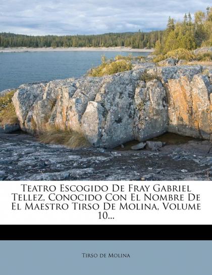 TEATRO ESCOGIDO DE FRAY GABRIEL TELLEZ, CONOCIDO CON EL NOMBRE DE EL MAESTRO TIR