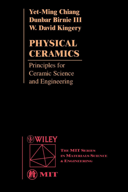 PHYSICAL CERAMICS. PRINCIPLES FOR CERAMIC SCIENCE AND ENGINEERING