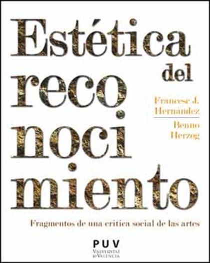ESTÉTICA DEL RECONOCIMIENTO. FRAGMENTOS DE UNA CRÍTICA SOCIAL DE LAS ARTES