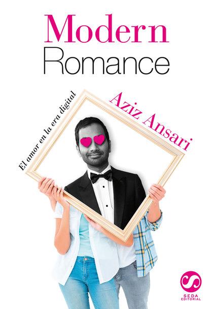 MODERN ROMANCE: EL AMOR EN LA ERA DIGITAL.