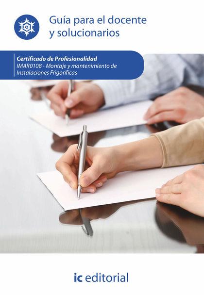 MONTAJE Y MANTENIMIENTO DE INSTALACIONES FRIGORÍFICAS. IMAR0108 - GUÍA PARA EL D