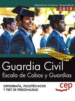 GUARDIA CIVIL. ESCALA DE CABOS Y GUARDIAS. ORTOGRAFÍA, PSICOTÉCNICOS Y TEST DE P.