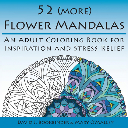 52 (MORE) FLOWER MANDALAS. AN ADULT COLORING BOOK FOR INSPIRATION AND STRESS RELIEF