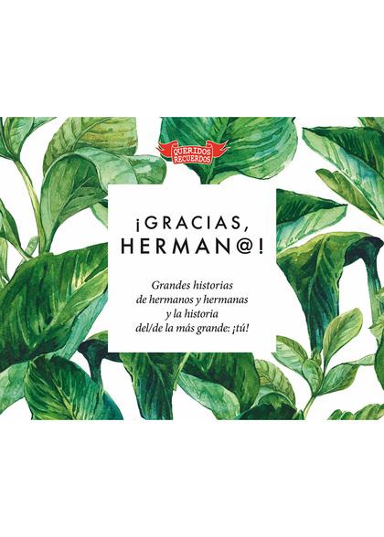 ¡GRACIAS, HERMAN@!. GRANDES HISTORIAS DE HERMANOS Y HERMANAS Y LA HISTORIA DEL/DE LA MÁS GRANDE