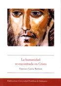 LA HUMANIDAD RE-ENCONTRADA EN CRISTO. PROPUESTA DE SOTERIOLOGÍA CRISTIANA A LA LUZ DE LA ANROPO