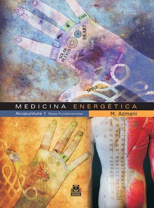 MEDICINA ENERGÉTICA, ACUPUNTURA 1. BASES FUNDAMENTALES