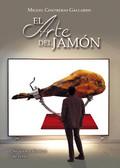EL ARTE DEL JAMÓN. SECRETOS Y TÉCNICAS DE CORTE.