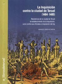 LA INQUISICIÓN CONTRA LA CIUDAD DE TERUEL (1484-1845)