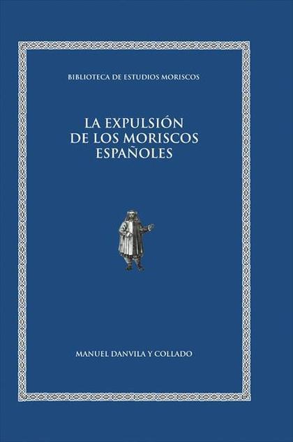 LOS MORISCOS: EXPULSIÓN Y DIÁSPORA, 2A ED.