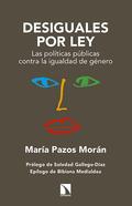 DESIGUALES POR LEY : LAS POLÍTICAS PÚBLICAS CONTRA LA IGUALDAD DE GÉNERO